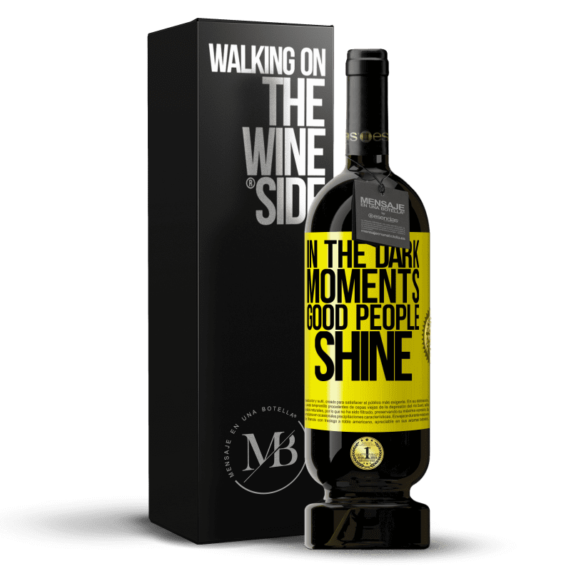 29,95 € Free Shipping | Red Wine Premium Edition MBS® Reserva In the dark moments good people shine Yellow Label. Customizable label Reserva 12 Months Harvest 2013 Tempranillo