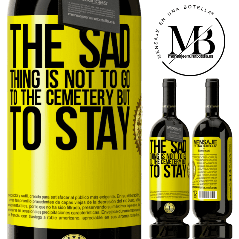 29,95 € Free Shipping | Red Wine Premium Edition MBS® Reserva The sad thing is not to go to the cemetery but to stay Yellow Label. Customizable label Reserva 12 Months Harvest 2013 Tempranillo