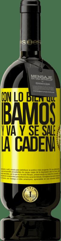 29,95 € Envío gratis | Vino Tinto Edición Premium MBS® Reserva Con lo bien que íbamos y va y se sale la cadena Etiqueta Amarilla. Etiqueta personalizable Reserva 12 Meses Cosecha 2013 Tempranillo