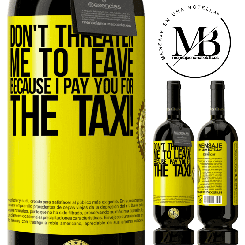 29,95 € Free Shipping | Red Wine Premium Edition MBS® Reserva Don't threaten me to leave because I pay you for the taxi! Yellow Label. Customizable label Reserva 12 Months Harvest 2013 Tempranillo
