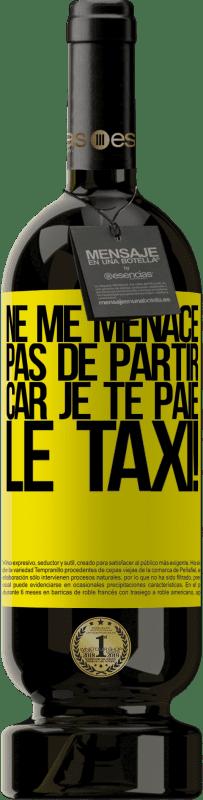 29,95 € Envoi gratuit | Vin rouge Édition Premium MBS® Reserva Ne me menace pas de partir car je te paie le taxi! Étiquette Jaune. Étiquette personnalisable Reserva 12 Mois Récolte 2013 Tempranillo