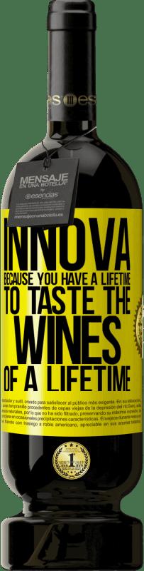 29,95 €   Red Wine Premium Edition MBS Reserva Innova, because you have a lifetime to taste the wines of a lifetime Yellow Label. Customizable label I.G.P. Vino de la Tierra de Castilla y León Aging in oak barrels 12 Months Harvest 2013 Spain Tempranillo