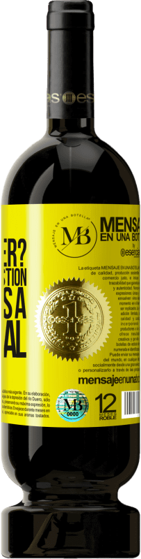 «We know each other? It is not a question, it is a proposal» Premium Edition MBS® Reserva