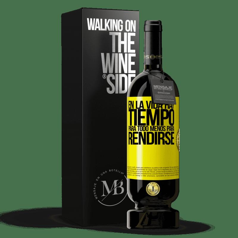 29,95 € Envoi gratuit | Vin rouge Édition Premium MBS® Reserva Dans la vie il y a du temps pour tout sauf pour se rendre Étiquette Jaune. Étiquette personnalisable Reserva 12 Mois Récolte 2013 Tempranillo
