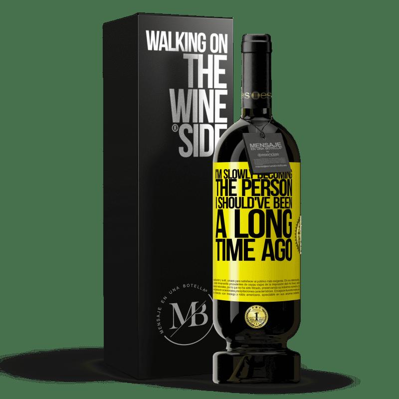 29,95 € Envoi gratuit   Vin rouge Édition Premium MBS® Reserva Peu à peu, je deviens la personne que j'aurais dû être il y a longtemps Étiquette Jaune. Étiquette personnalisable Reserva 12 Mois Récolte 2013 Tempranillo