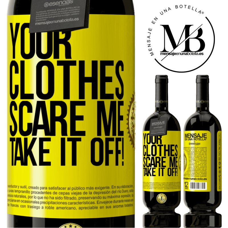 29,95 € Free Shipping | Red Wine Premium Edition MBS® Reserva Your clothes scare me. Take it off! Yellow Label. Customizable label Reserva 12 Months Harvest 2013 Tempranillo