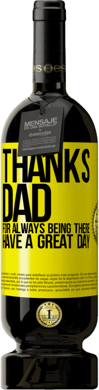 29,95 €   Red Wine Premium Edition MBS Reserva Thanks dad, for always being there. Have a great day Yellow Label. Customizable label I.G.P. Vino de la Tierra de Castilla y León Aging in oak barrels 12 Months Harvest 2016 Spain Tempranillo