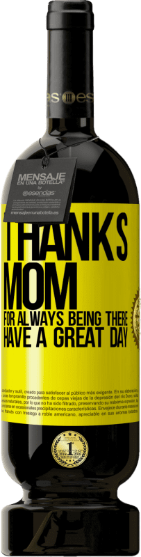 29,95 € Free Shipping | Red Wine Premium Edition MBS® Reserva Thanks mom, for always being there. Have a great day Yellow Label. Customizable label Reserva 12 Months Harvest 2013 Tempranillo
