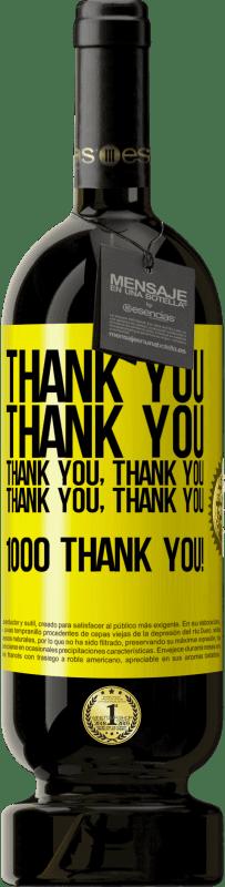 29,95 €   Red Wine Premium Edition MBS Reserva Thank you, Thank you, Thank you, Thank you, Thank you, Thank you 1000 Thank you! Yellow Label. Customizable label I.G.P. Vino de la Tierra de Castilla y León Aging in oak barrels 12 Months Harvest 2016 Spain Tempranillo