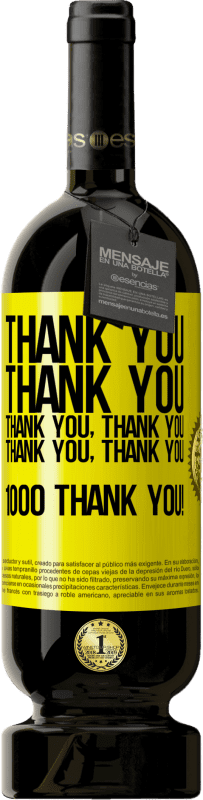 19,95 € | Red Wine Premium Edition RED MBS Thank you, Thank you, Thank you, Thank you, Thank you, Thank you 1000 Thank you! Yellow Label. Customized label I.G.P. Vino de la Tierra de Castilla y León Aging in oak barrels 12 Months Spain Tempranillo