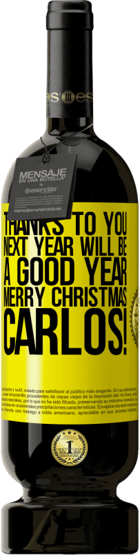 19,95 € | Red Wine Premium Edition RED MBS Thanks to you next year will be a good year. Merry Christmas, Carlos! Yellow Label. Customized label I.G.P. Vino de la Tierra de Castilla y León Aging in oak barrels 12 Months Spain Tempranillo