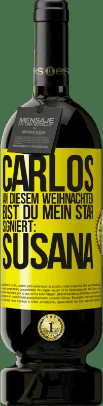 29,95 € Kostenloser Versand   Rotwein Premium Edition MBS® Reserva Carlos, an diesem Weihnachten bist du mein Star. Signiert: Susana Gelbes Etikett. Anpassbares Etikett Reserva 12 Monate Ernte 2013 Tempranillo