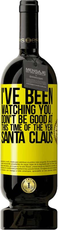 19,95 € | Red Wine Premium Edition RED MBS I've been watching you ... Don't be good at this time of the year. Santa Claus Yellow Label. Customized label I.G.P. Vino de la Tierra de Castilla y León Aging in oak barrels 12 Months Spain Tempranillo