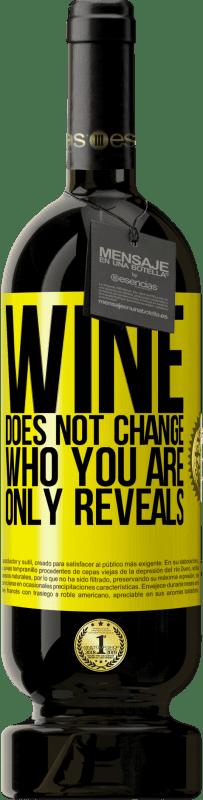 29,95 €   Red Wine Premium Edition MBS Reserva Wine does not change who you are. Only reveals Yellow Label. Customizable label I.G.P. Vino de la Tierra de Castilla y León Aging in oak barrels 12 Months Harvest 2013 Spain Tempranillo