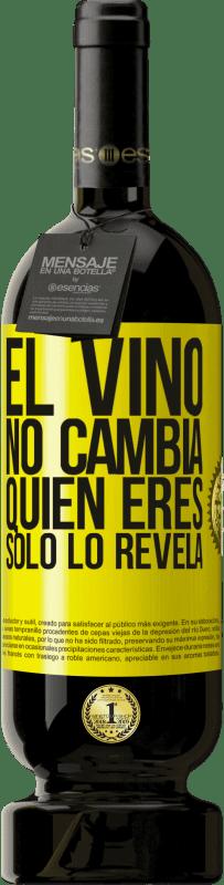 29,95 € Envío gratis | Vino Tinto Edición Premium MBS® Reserva El Vino no cambia quien eres. Sólo lo revela Etiqueta Amarilla. Etiqueta personalizable Reserva 12 Meses Cosecha 2013 Tempranillo