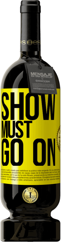 19,95 € | Red Wine Premium Edition RED MBS The show must go on Yellow Label. Customized label I.G.P. Vino de la Tierra de Castilla y León Aging in oak barrels 12 Months Harvest 2016 Spain Tempranillo