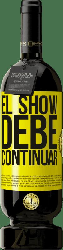 29,95 € Envío gratis | Vino Tinto Edición Premium MBS® Reserva El show debe continuar Etiqueta Amarilla. Etiqueta personalizable Reserva 12 Meses Cosecha 2013 Tempranillo