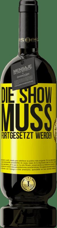29,95 € Kostenloser Versand | Rotwein Premium Edition MBS® Reserva Die Show muss fortgesetzt werden Gelbes Etikett. Anpassbares Etikett Reserva 12 Monate Ernte 2013 Tempranillo