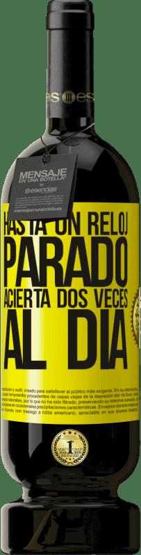 29,95 € Envío gratis | Vino Tinto Edición Premium MBS® Reserva Hasta un reloj parado acierta dos veces al día Etiqueta Amarilla. Etiqueta personalizable Reserva 12 Meses Cosecha 2013 Tempranillo