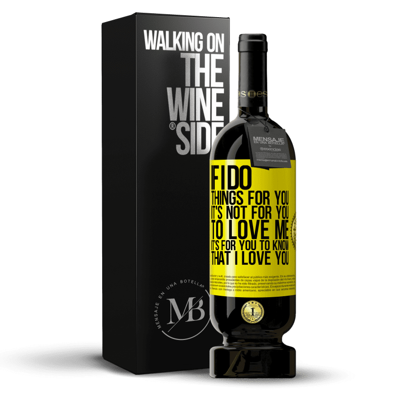 29,95 € Free Shipping | Red Wine Premium Edition MBS® Reserva If I do things for you, it's not for you to love me. It's for you to know that I love you Yellow Label. Customizable label Reserva 12 Months Harvest 2013 Tempranillo