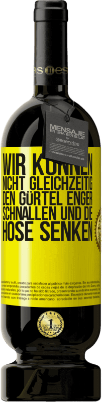 29,95 € Kostenloser Versand | Rotwein Premium Edition MBS® Reserva Wir können nicht gleichzeitig den Gürtel enger schnallen und die Hose senken Gelbes Etikett. Anpassbares Etikett Reserva 12 Monate Ernte 2013 Tempranillo