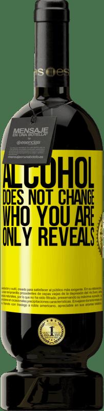 29,95 €   Red Wine Premium Edition MBS Reserva Alcohol does not change who you are. Only reveals Yellow Label. Customizable label I.G.P. Vino de la Tierra de Castilla y León Aging in oak barrels 12 Months Harvest 2013 Spain Tempranillo