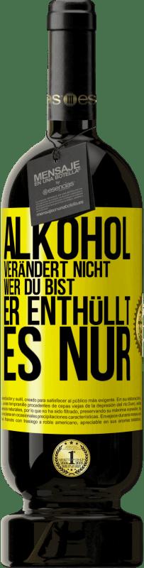29,95 € Kostenloser Versand   Rotwein Premium Edition MBS® Reserva Alkohol verändert nicht, wer Sie sind. Nur enthüllt Gelbes Etikett. Anpassbares Etikett Reserva 12 Monate Ernte 2013 Tempranillo