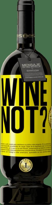 19,95 € | Red Wine Premium Edition RED MBS Wine not? Yellow Label. Customized label I.G.P. Vino de la Tierra de Castilla y León Aging in oak barrels 12 Months Spain Tempranillo