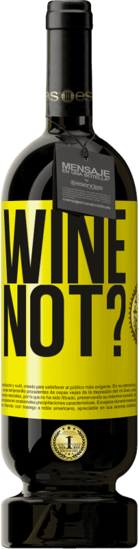 29,95 € Envío gratis | Vino Tinto Edición Premium MBS® Reserva Wine not? Etiqueta Amarilla. Etiqueta personalizable Reserva 12 Meses Cosecha 2013 Tempranillo