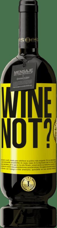 29,95 € Kostenloser Versand   Rotwein Premium Edition MBS® Reserva Wine not? Gelbes Etikett. Anpassbares Etikett Reserva 12 Monate Ernte 2013 Tempranillo