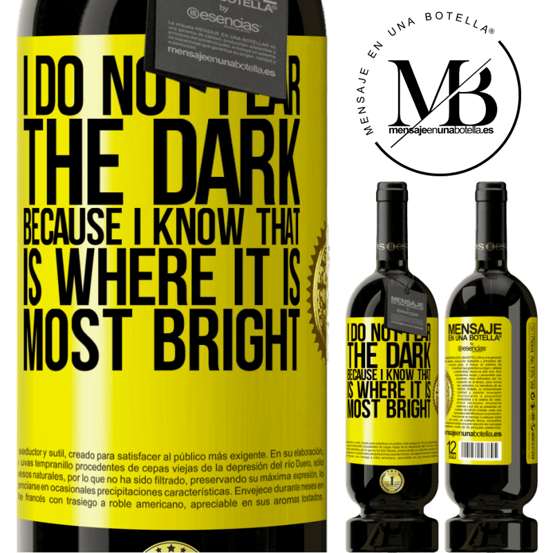 29,95 € Free Shipping | Red Wine Premium Edition MBS® Reserva I do not fear the dark, because I know that is where it is most bright Yellow Label. Customizable label Reserva 12 Months Harvest 2013 Tempranillo