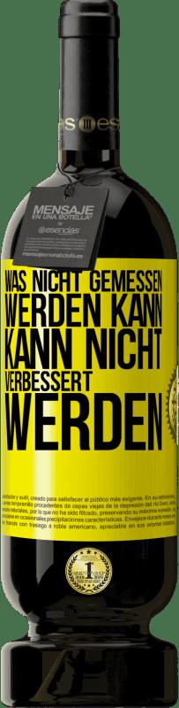 29,95 € Kostenloser Versand | Rotwein Premium Edition MBS® Reserva Was nicht gemessen werden kann, kann nicht verbessert werden Gelbes Etikett. Anpassbares Etikett Reserva 12 Monate Ernte 2013 Tempranillo