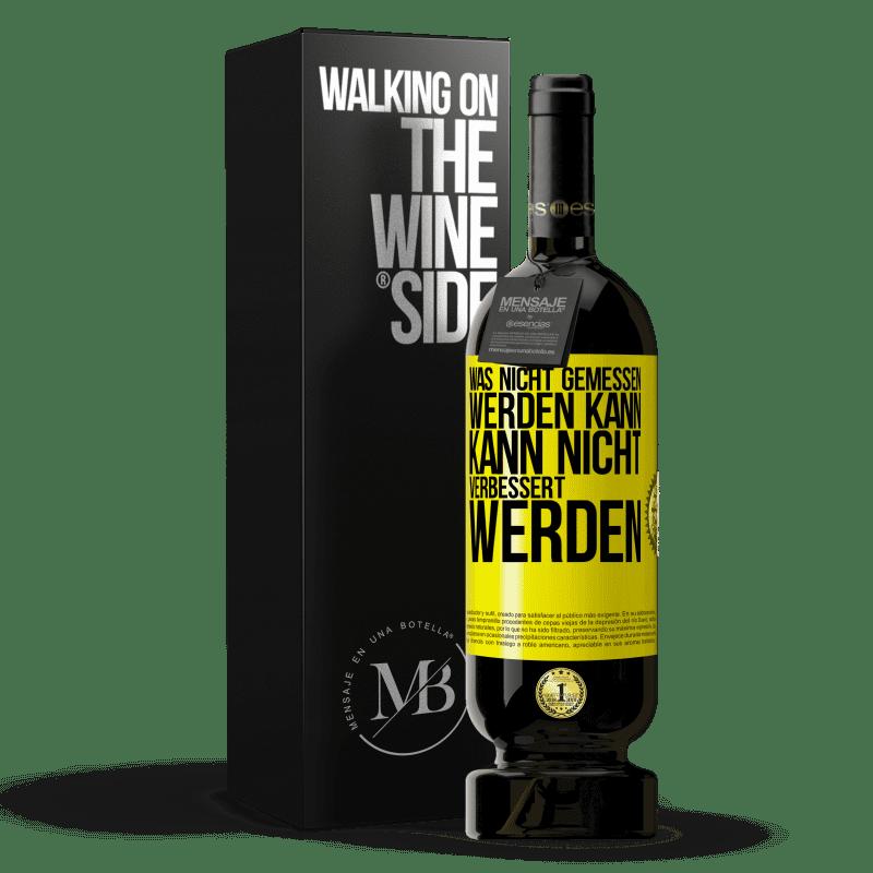 29,95 € Kostenloser Versand   Rotwein Premium Edition MBS® Reserva Was nicht gemessen werden kann, kann nicht verbessert werden Gelbes Etikett. Anpassbares Etikett Reserva 12 Monate Ernte 2013 Tempranillo