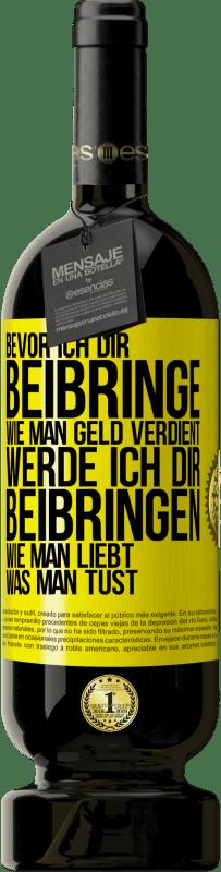 29,95 € Kostenloser Versand | Rotwein Premium Edition MBS® Reserva Bevor ich dir beibringe, wie man Geld verdient, werde ich dir beibringen, wie man liebt, was du tust Gelbes Etikett. Anpassbares Etikett Reserva 12 Monate Ernte 2013 Tempranillo