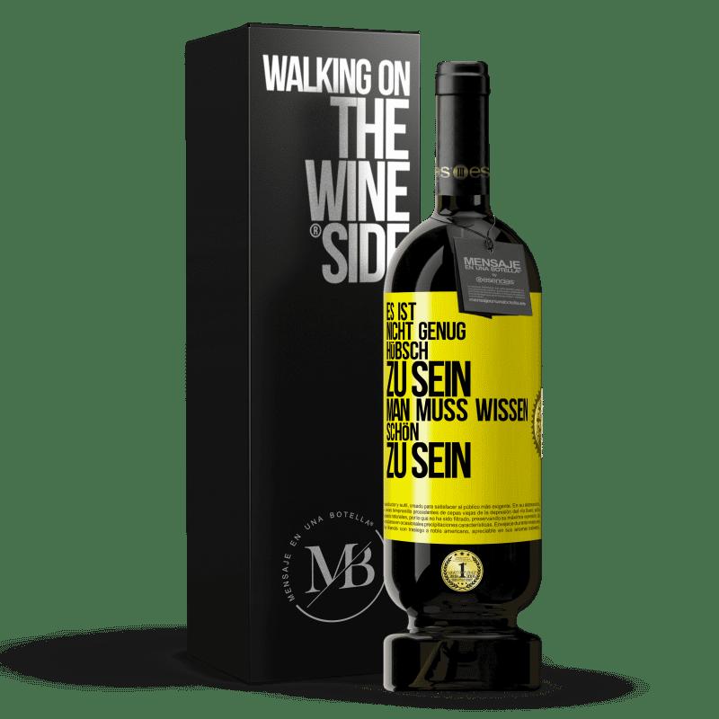 29,95 € Kostenloser Versand | Rotwein Premium Edition MBS® Reserva Es ist nicht genug, hübsch zu sein. Man muss wissen, wie man ist Gelbes Etikett. Anpassbares Etikett Reserva 12 Monate Ernte 2013 Tempranillo