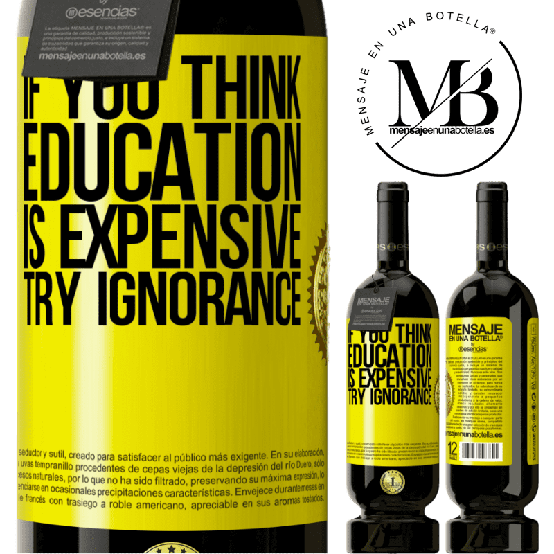 29,95 € Free Shipping | Red Wine Premium Edition MBS® Reserva If you think education is expensive, try ignorance Yellow Label. Customizable label Reserva 12 Months Harvest 2013 Tempranillo