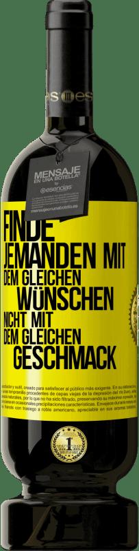 29,95 € Kostenloser Versand | Rotwein Premium Edition MBS® Reserva Finden Sie jemanden mit dem gleichen Wunsch, nicht mit dem gleichen Geschmack Gelbes Etikett. Anpassbares Etikett Reserva 12 Monate Ernte 2013 Tempranillo