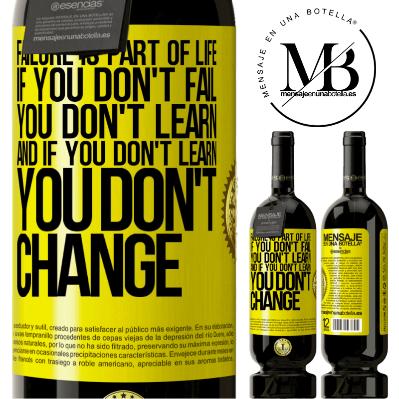 29,95 € Free Shipping   Red Wine Premium Edition MBS® Reserva Failure is part of life. If you don't fail, you don't learn, and if you don't learn, you don't change Yellow Label. Customizable label Reserva 12 Months Harvest 2013 Tempranillo