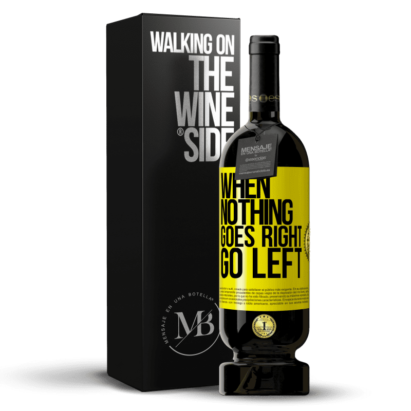29,95 € Free Shipping | Red Wine Premium Edition MBS® Reserva When nothing goes right, go left Yellow Label. Customizable label Reserva 12 Months Harvest 2013 Tempranillo