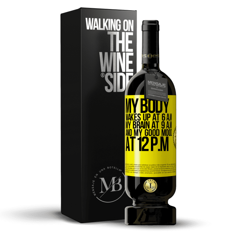 29,95 € Free Shipping | Red Wine Premium Edition MBS® Reserva My body wakes up at 6 a.m. My brain at 9 a.m. and my good mood at 12 p.m Yellow Label. Customizable label Reserva 12 Months Harvest 2013 Tempranillo