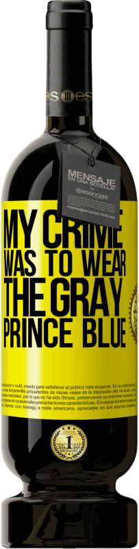 29,95 € | Red Wine Premium Edition RED MBS My crime was to wear the gray prince blue Yellow Label. Customized label I.G.P. Vino de la Tierra de Castilla y León Aging in oak barrels 12 Months Harvest 2016 Spain Tempranillo