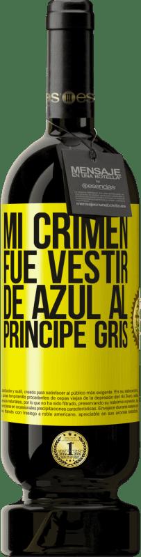 29,95 € Envío gratis | Vino Tinto Edición Premium MBS® Reserva Mi crimen fue vestir de azul al príncipe gris Etiqueta Amarilla. Etiqueta personalizable Reserva 12 Meses Cosecha 2013 Tempranillo