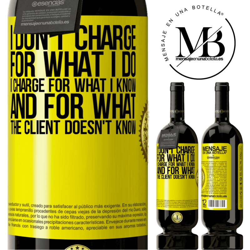 29,95 € Free Shipping   Red Wine Premium Edition MBS® Reserva I don't charge for what I do, I charge for what I know, and for what the client doesn't know Yellow Label. Customizable label Reserva 12 Months Harvest 2013 Tempranillo