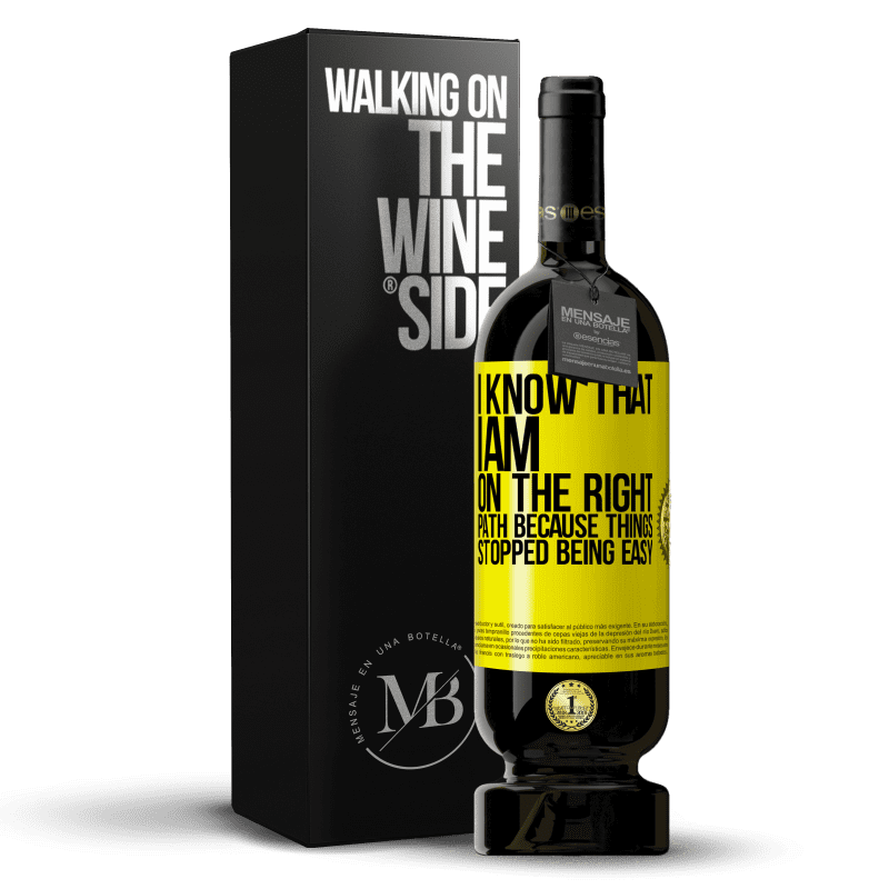 29,95 € Free Shipping | Red Wine Premium Edition MBS® Reserva I know that I am on the right path because things stopped being easy Yellow Label. Customizable label Reserva 12 Months Harvest 2013 Tempranillo