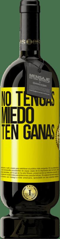 29,95 € Envío gratis | Vino Tinto Edición Premium MBS® Reserva No tengas miedo, ten ganas Etiqueta Amarilla. Etiqueta personalizable Reserva 12 Meses Cosecha 2013 Tempranillo