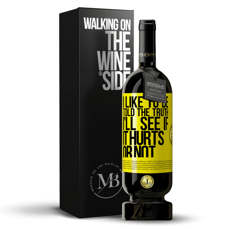 29,95 € Free Shipping | Red Wine Premium Edition MBS® Reserva I like to be told the truth, I'll see if it hurts or not Yellow Label. Customizable label Reserva 12 Months Harvest 2013 Tempranillo