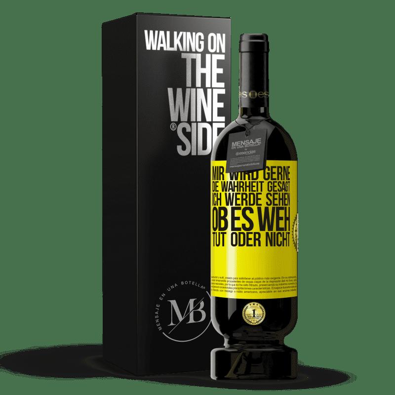 29,95 € Kostenloser Versand | Rotwein Premium Edition MBS® Reserva Mir wird gerne die Wahrheit gesagt, ich werde sehen, ob es weh tut oder nicht Gelbes Etikett. Anpassbares Etikett Reserva 12 Monate Ernte 2013 Tempranillo