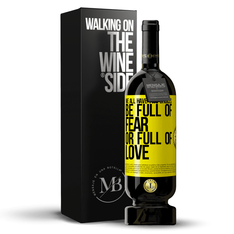 29,95 € Free Shipping | Red Wine Premium Edition MBS® Reserva We all have two choices: be full of fear or full of love Yellow Label. Customizable label Reserva 12 Months Harvest 2013 Tempranillo