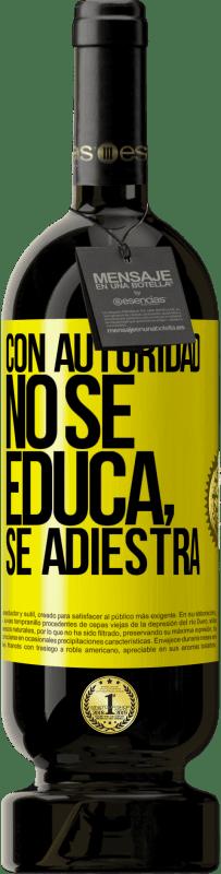 29,95 € Envío gratis | Vino Tinto Edición Premium MBS® Reserva Con autoridad no se educa, se adiestra Etiqueta Amarilla. Etiqueta personalizable Reserva 12 Meses Cosecha 2013 Tempranillo