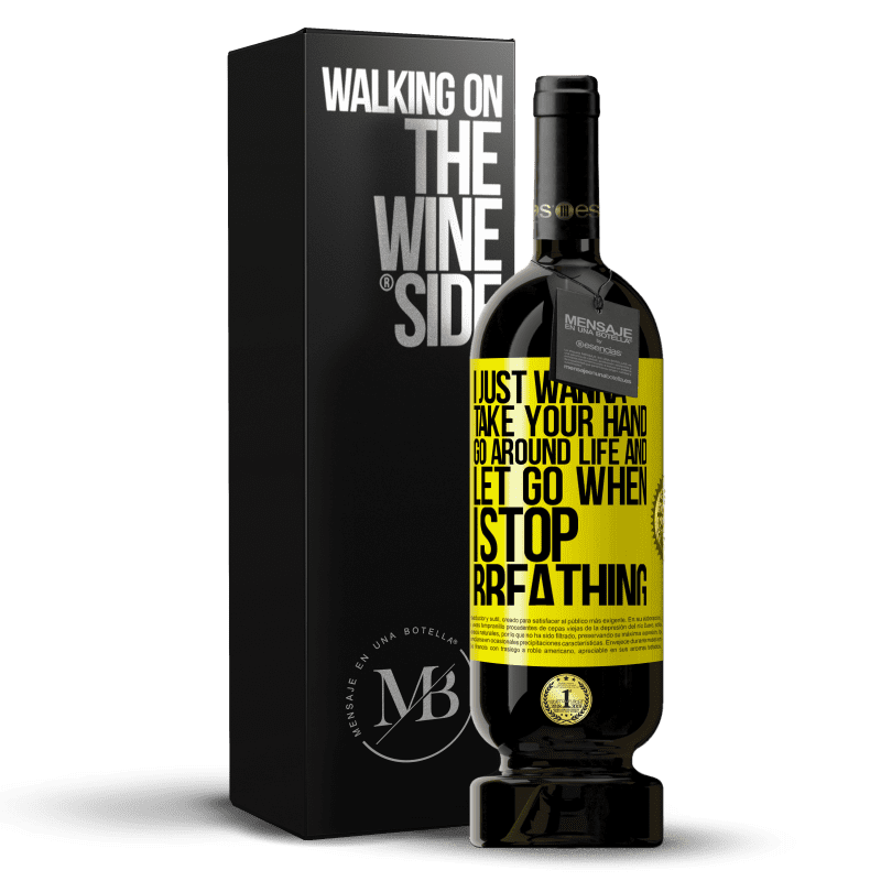 29,95 € Free Shipping | Red Wine Premium Edition MBS® Reserva I just wanna take your hand, go around life and let go when I stop breathing Yellow Label. Customizable label Reserva 12 Months Harvest 2013 Tempranillo